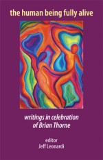 The Human Being Fully Alive: <em>Writings in celebration of Brian Thorne</em>